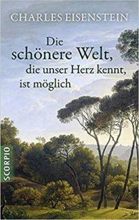 Buch Die Schönere Welt die unser Herz kennt ist möglich - Von Charles Eisenstein - 3943416763