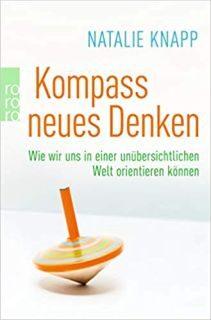 Buch Kompass neues Denken - Wie wir uns in einer unübersichtlichen Welt orientieren können - von Natalie Knaupp - 3499627957