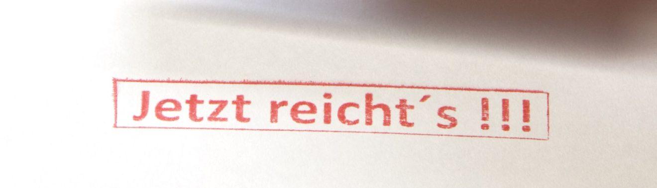 """Stempeldruck """"Jetzt reicht's"""""""